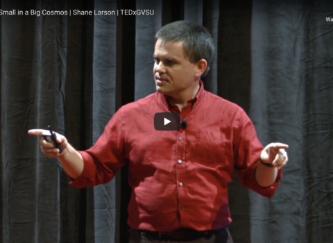 "Shane Larson at TEDxGVSU, ""Feeling Small in a Big Cosmos"""